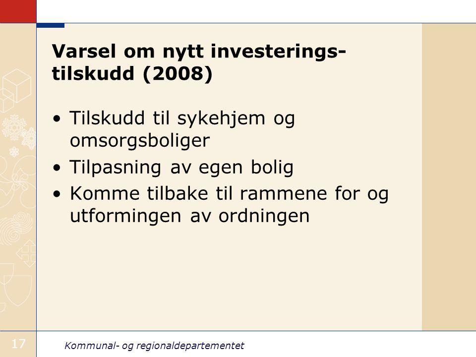 Kommunal- og regionaldepartementet 17 Varsel om nytt investerings- tilskudd (2008) Tilskudd til sykehjem og omsorgsboliger Tilpasning av egen bolig Ko