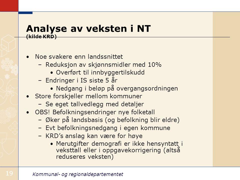 Kommunal- og regionaldepartementet 19 Analyse av veksten i NT (kilde KRD) Noe svakere enn landssnittet –Reduksjon av skjønnsmidler med 10% Overført ti