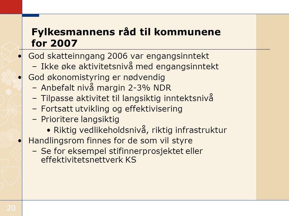 Kommunal- og regionaldepartementet 20 Fylkesmannens råd til kommunene for 2007 God skatteinngang 2006 var engangsinntekt –Ikke øke aktivitetsnivå med