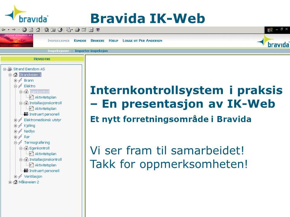 Bravida IK-Web Internkontrollsystem i praksis – En presentasjon av IK-Web Et nytt forretningsområde i Bravida Vi ser fram til samarbeidet! Takk for op