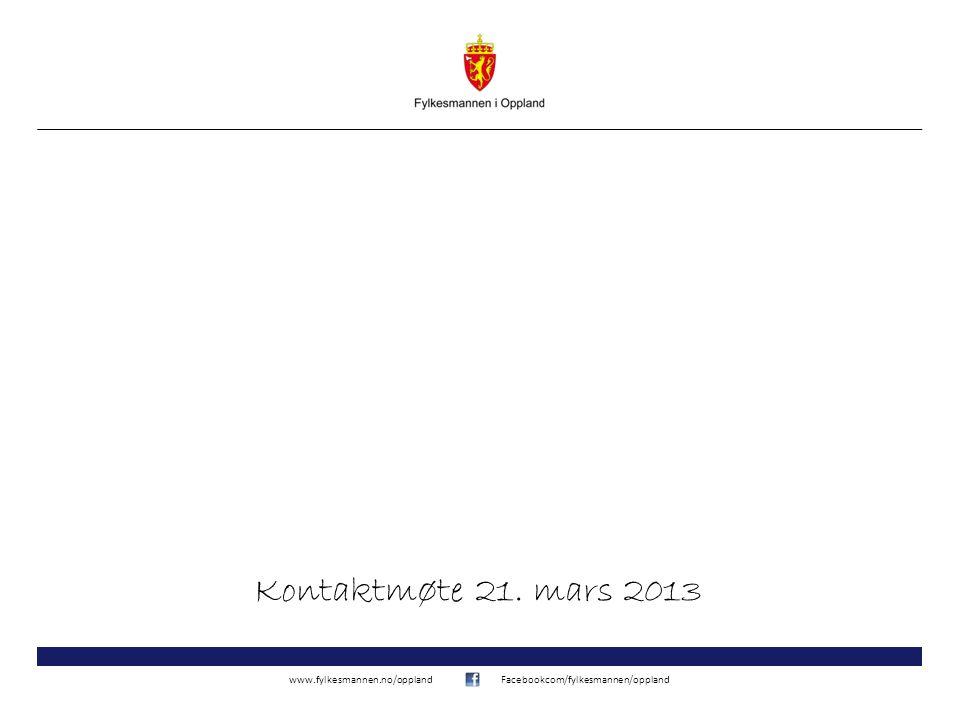 www.fylkesmannen.no/opplandFacebookcom/fylkesmannen/oppland Kontaktmøte 21. mars 2013