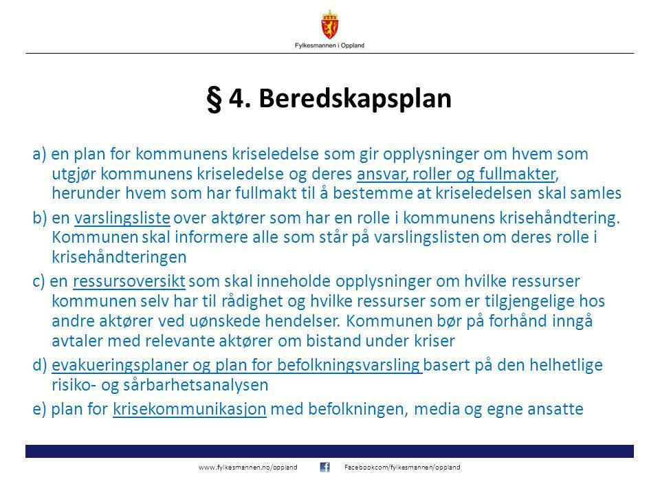 www.fylkesmannen.no/opplandFacebookcom/fylkesmannen/oppland § 4. Beredskapsplan a) en plan for kommunens kriseledelse som gir opplysninger om hvem som