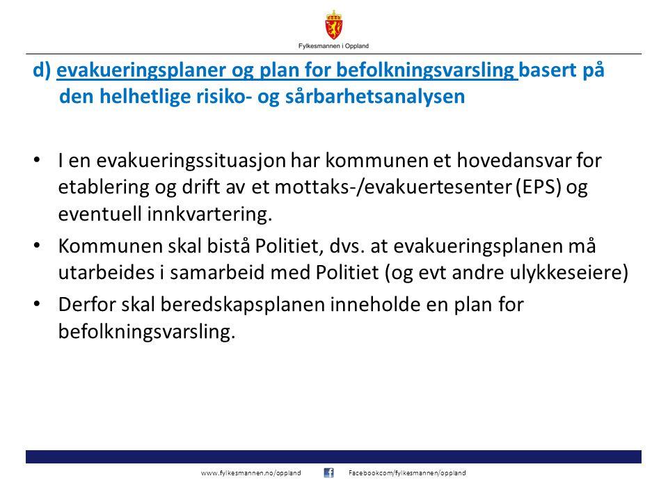 www.fylkesmannen.no/opplandFacebookcom/fylkesmannen/oppland d) evakueringsplaner og plan for befolkningsvarsling basert på den helhetlige risiko- og s