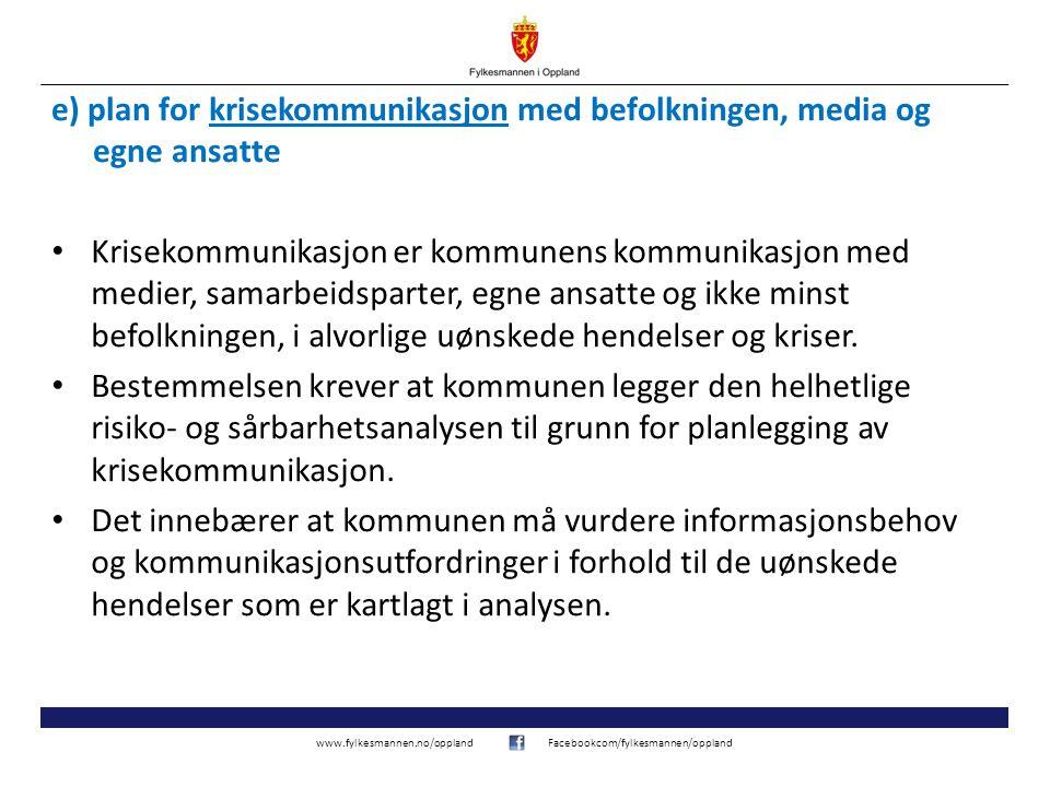 www.fylkesmannen.no/opplandFacebookcom/fylkesmannen/oppland e) plan for krisekommunikasjon med befolkningen, media og egne ansatte Krisekommunikasjon