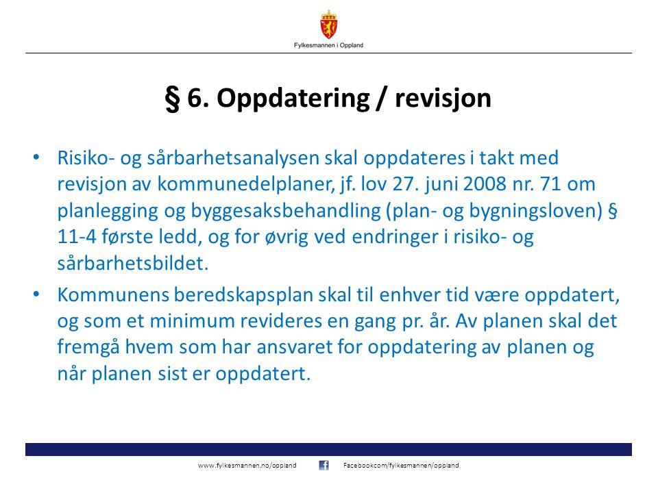 www.fylkesmannen.no/opplandFacebookcom/fylkesmannen/oppland § 6. Oppdatering / revisjon Risiko- og sårbarhetsanalysen skal oppdateres i takt med revis