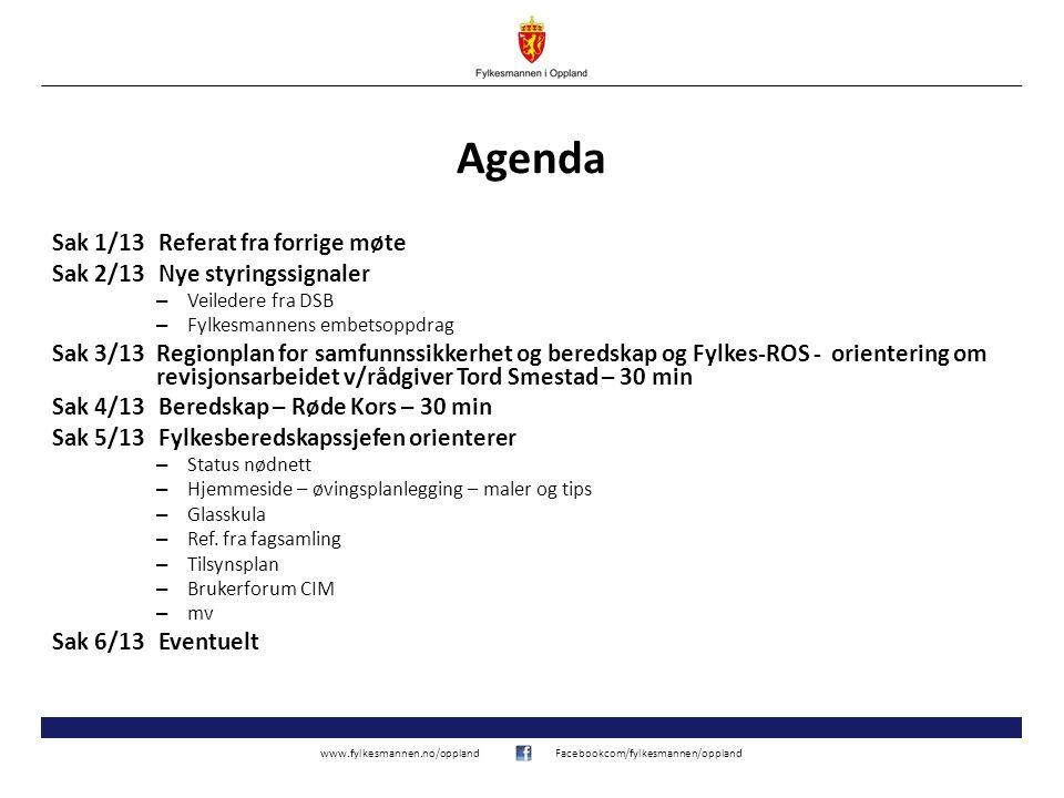 www.fylkesmannen.no/opplandFacebookcom/fylkesmannen/oppland Agenda Sak 1/13Referat fra forrige møte Sak 2/13Nye styringssignaler – Veiledere fra DSB –