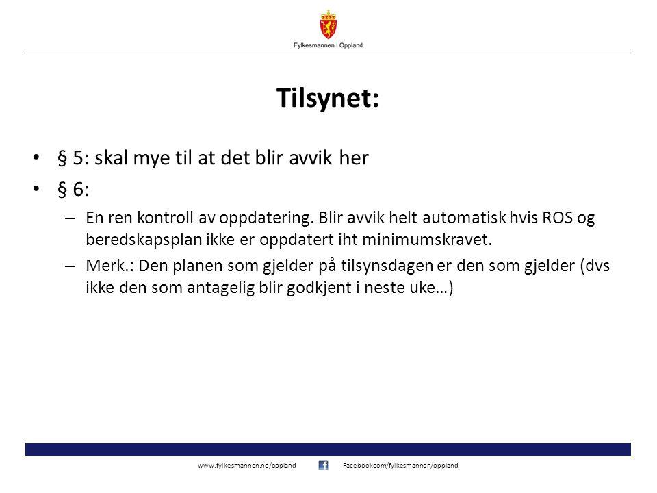 www.fylkesmannen.no/opplandFacebookcom/fylkesmannen/oppland Tilsynet: § 5: skal mye til at det blir avvik her § 6: – En ren kontroll av oppdatering. B