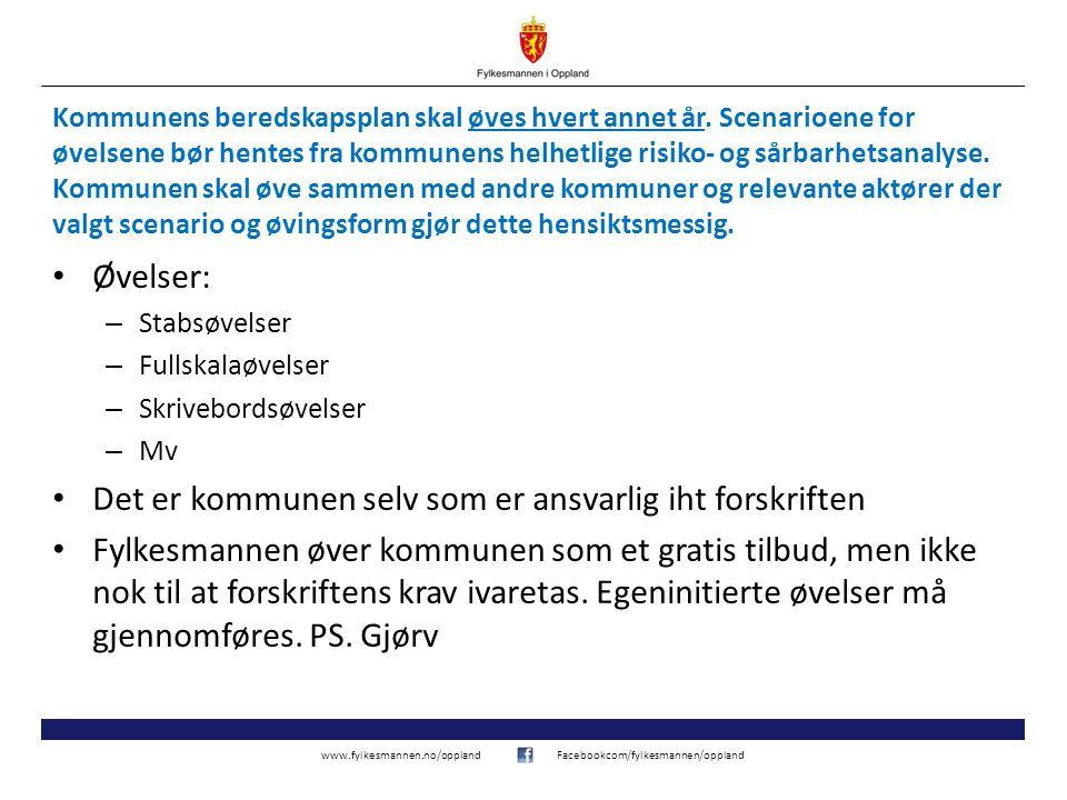 www.fylkesmannen.no/opplandFacebookcom/fylkesmannen/oppland Kommunens beredskapsplan skal øves hvert annet år. Scenarioene for øvelsene bør hentes fra