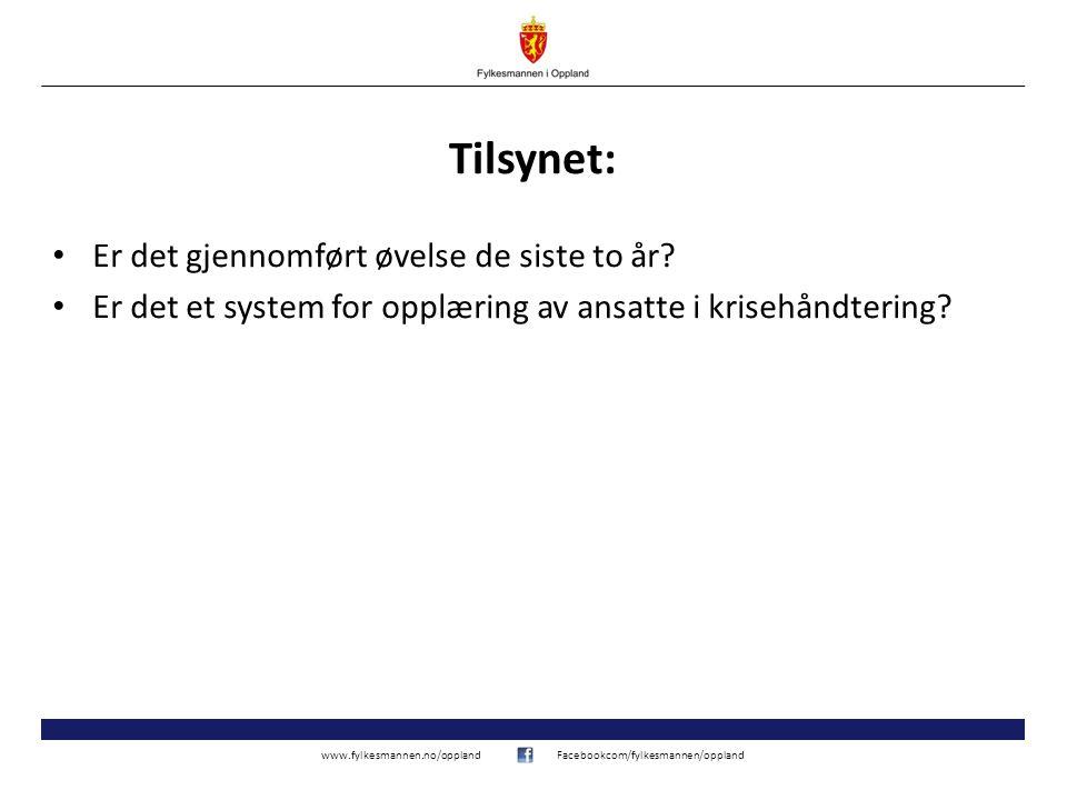 www.fylkesmannen.no/opplandFacebookcom/fylkesmannen/oppland Tilsynet: Er det gjennomført øvelse de siste to år? Er det et system for opplæring av ansa