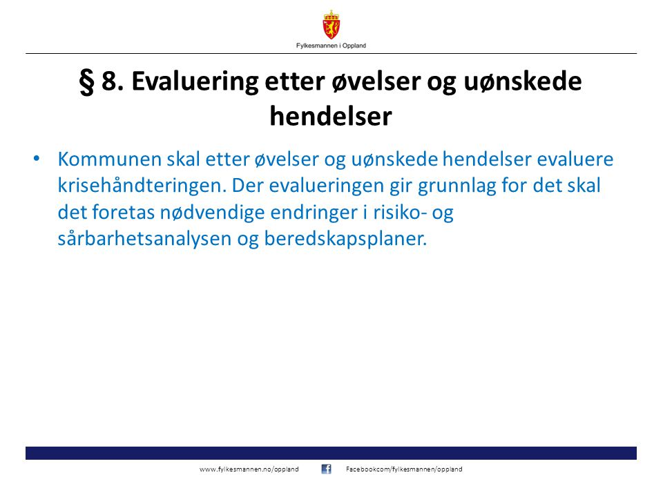 www.fylkesmannen.no/opplandFacebookcom/fylkesmannen/oppland § 8. Evaluering etter øvelser og uønskede hendelser Kommunen skal etter øvelser og uønsked