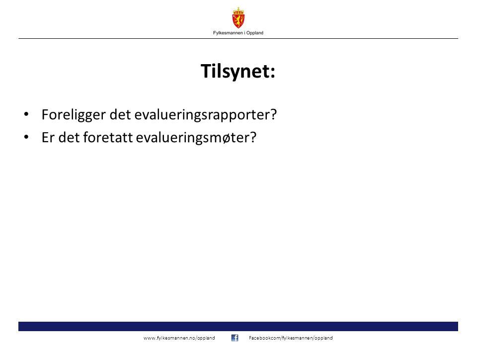 www.fylkesmannen.no/opplandFacebookcom/fylkesmannen/oppland Tilsynet: Foreligger det evalueringsrapporter? Er det foretatt evalueringsmøter?