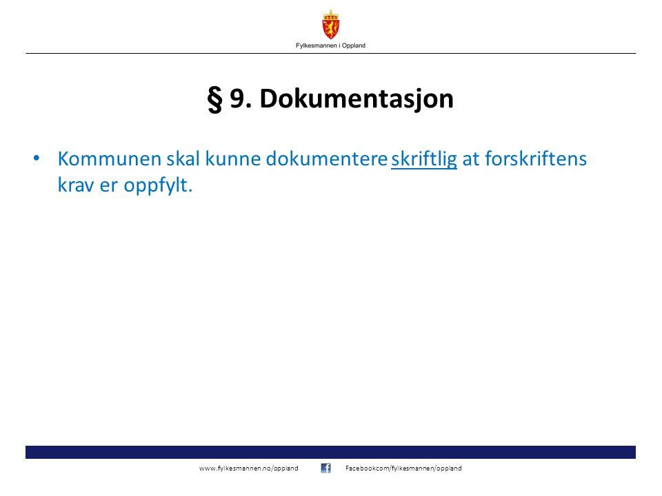 www.fylkesmannen.no/opplandFacebookcom/fylkesmannen/oppland § 9. Dokumentasjon Kommunen skal kunne dokumentere skriftlig at forskriftens krav er oppfy