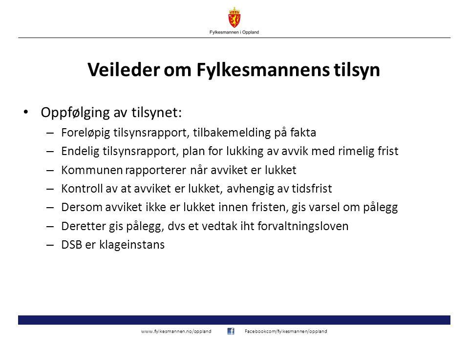 www.fylkesmannen.no/opplandFacebookcom/fylkesmannen/oppland Veileder om Fylkesmannens tilsyn Oppfølging av tilsynet: – Foreløpig tilsynsrapport, tilba
