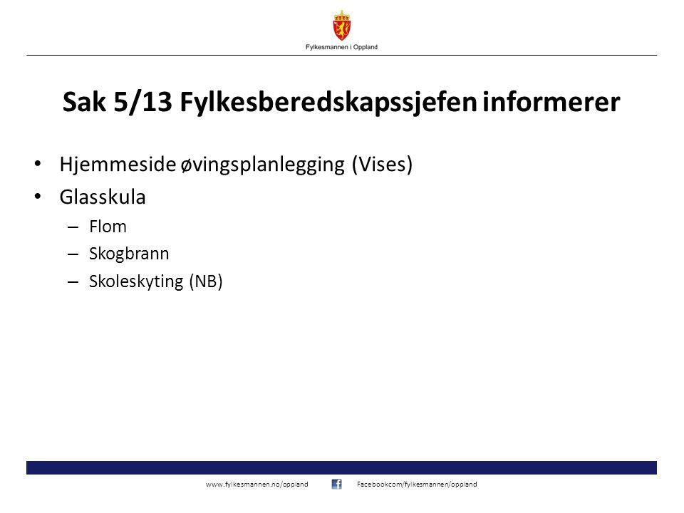 www.fylkesmannen.no/opplandFacebookcom/fylkesmannen/oppland Sak 5/13 Fylkesberedskapssjefen informerer Hjemmeside øvingsplanlegging (Vises) Glasskula