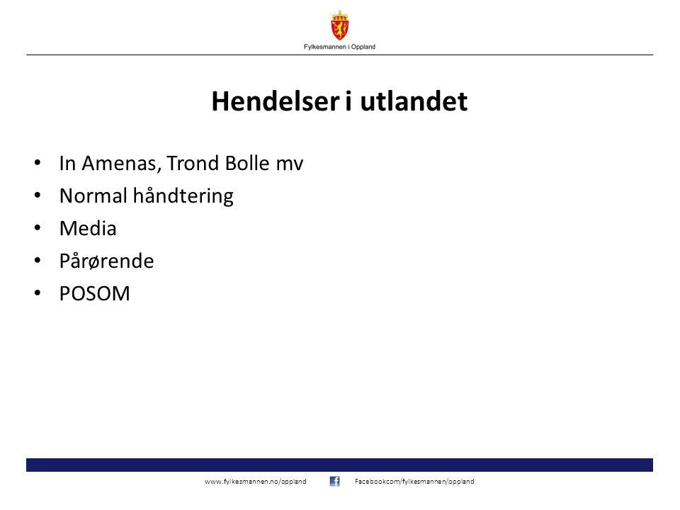 www.fylkesmannen.no/opplandFacebookcom/fylkesmannen/oppland Hendelser i utlandet In Amenas, Trond Bolle mv Normal håndtering Media Pårørende POSOM