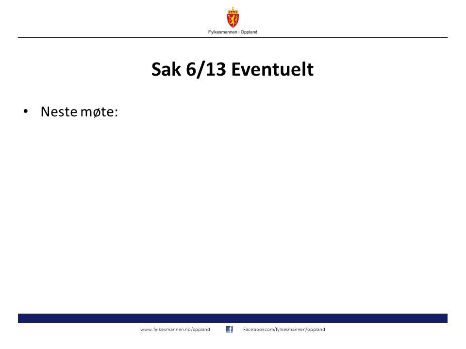 www.fylkesmannen.no/opplandFacebookcom/fylkesmannen/oppland Sak 6/13 Eventuelt Neste møte: