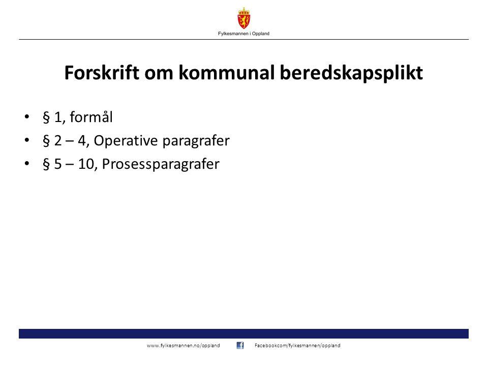 www.fylkesmannen.no/opplandFacebookcom/fylkesmannen/oppland Forskrift om kommunal beredskapsplikt § 1, formål § 2 – 4, Operative paragrafer § 5 – 10,