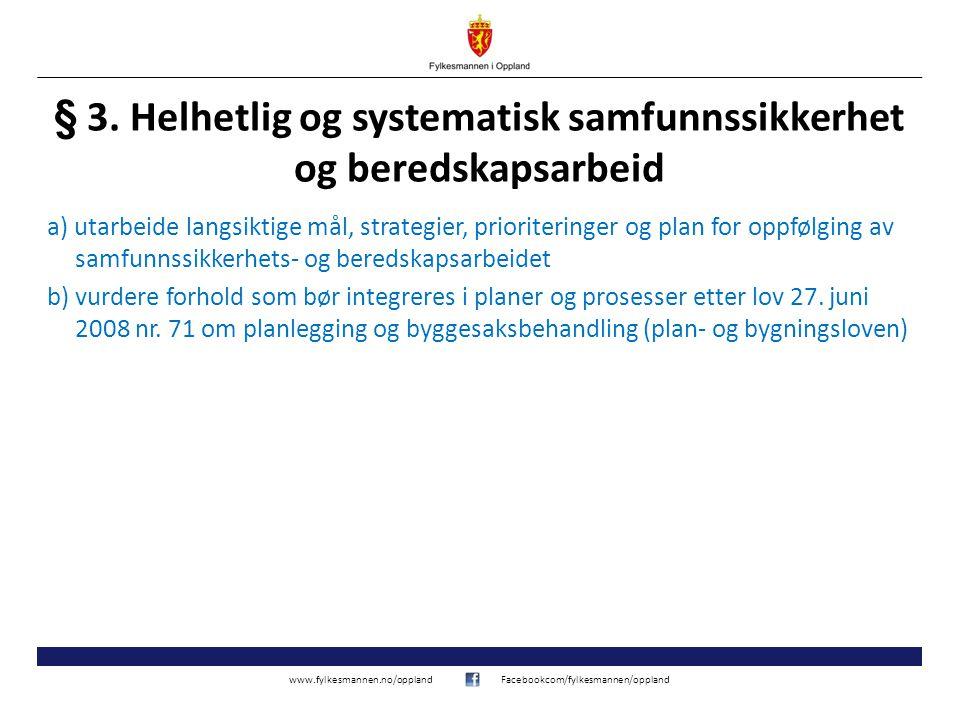 www.fylkesmannen.no/opplandFacebookcom/fylkesmannen/oppland § 3. Helhetlig og systematisk samfunnssikkerhet og beredskapsarbeid a) utarbeide langsikti