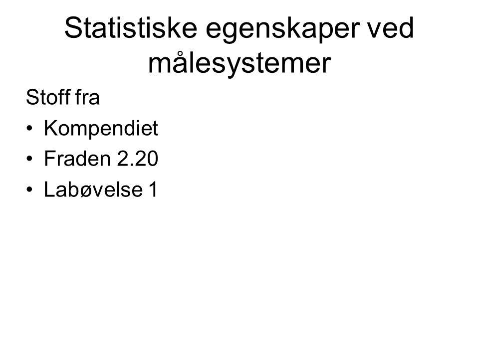 Statistiske egenskaper ved målesystemer Stoff fra Kompendiet Fraden 2.20 Labøvelse 1