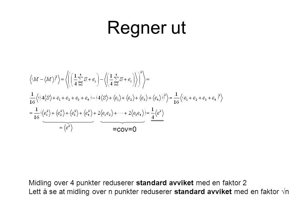 Regner ut =cov=0 Midling over 4 punkter reduserer standard avviket med en faktor 2 Lett å se at midling over n punkter reduserer standard avviket med en faktor √n