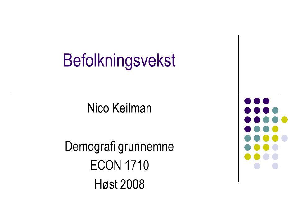 Befolkningsvekst Nico Keilman Demografi grunnemne ECON 1710 Høst 2008