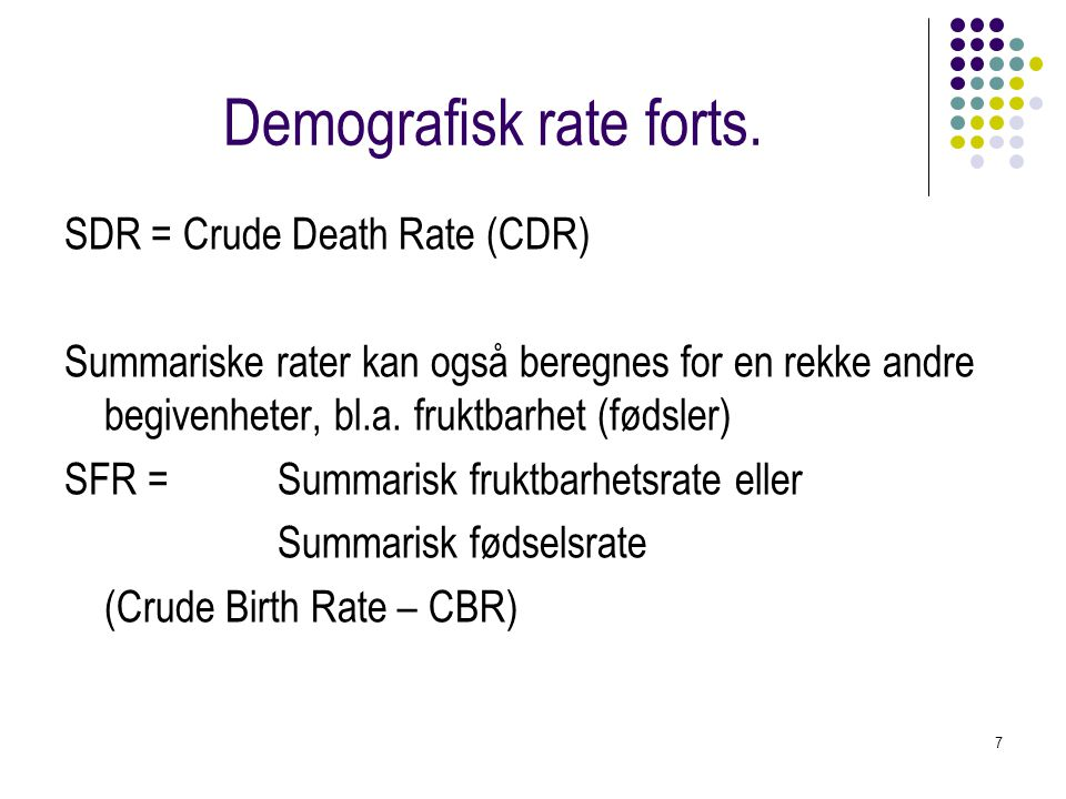 7 Demografisk rate forts.