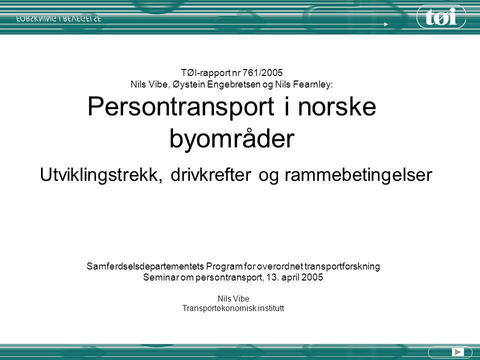 TØI-rapport nr 761/2005 Nils Vibe, Øystein Engebretsen og Nils Fearnley: Persontransport i norske byområder Samferdselsdepartementets Program for over