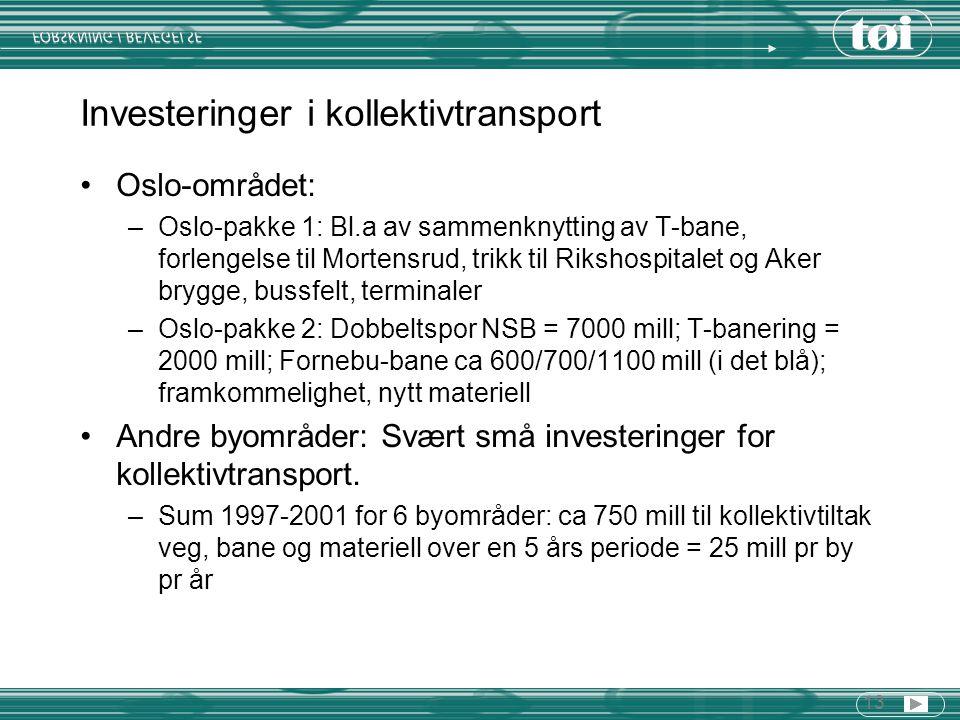 13 Investeringer i kollektivtransport Oslo-området: –Oslo-pakke 1: Bl.a av sammenknytting av T-bane, forlengelse til Mortensrud, trikk til Rikshospita