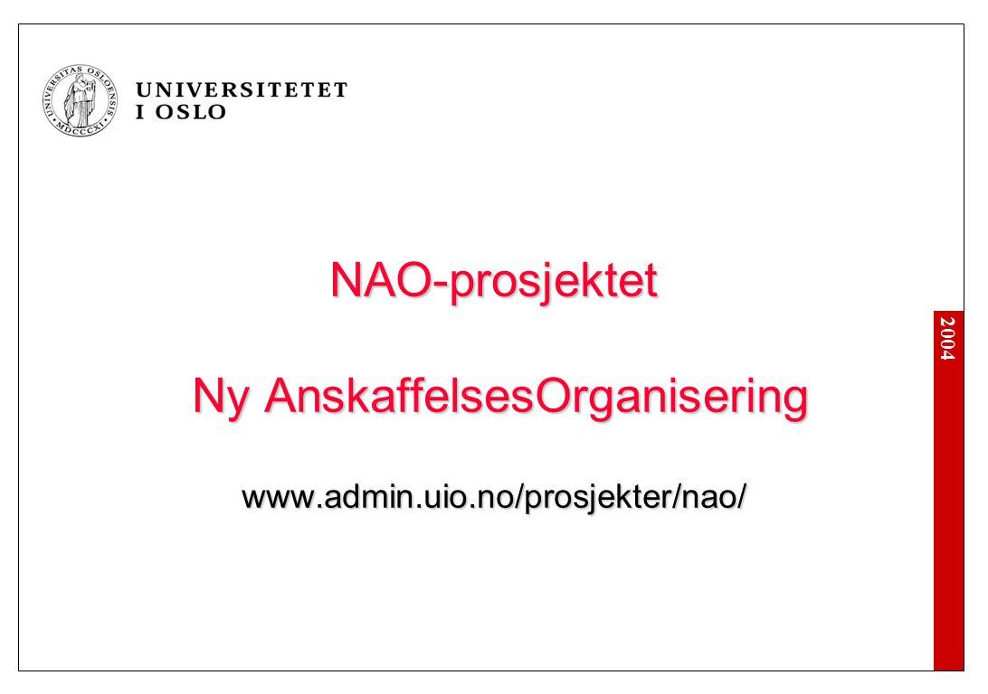 2004 NAO-prosjektet Ny AnskaffelsesOrganisering www.admin.uio.no/prosjekter/nao/