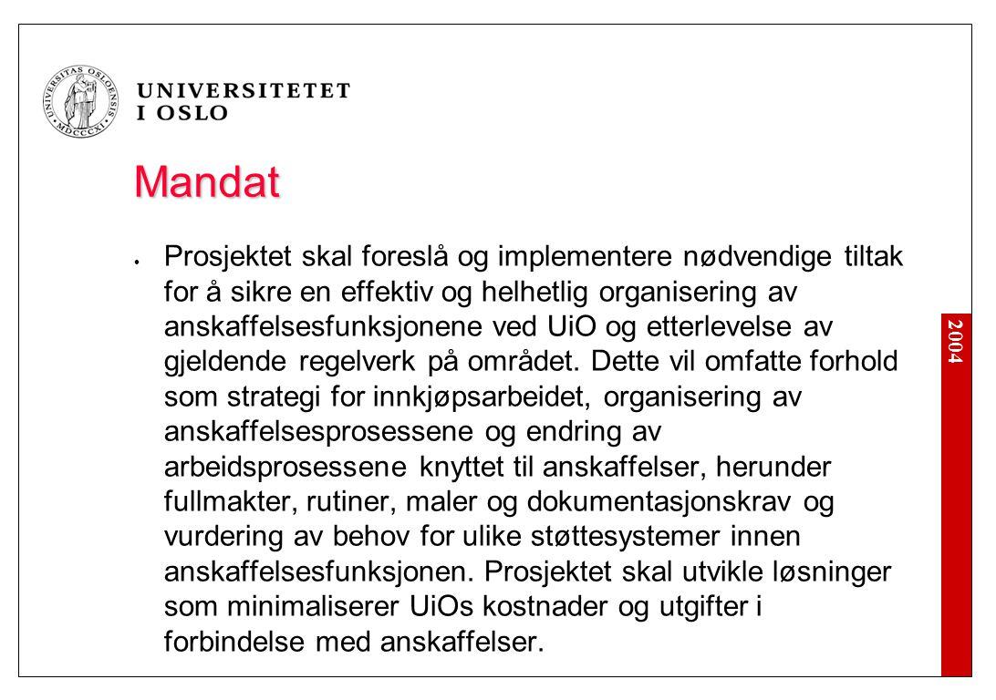 2004 Mandat Prosjektet skal foreslå og implementere nødvendige tiltak for å sikre en effektiv og helhetlig organisering av anskaffelsesfunksjonene ved UiO og etterlevelse av gjeldende regelverk på området.