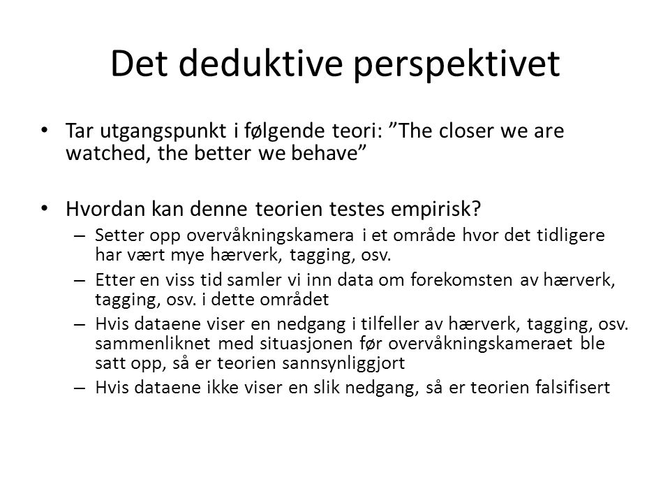 "Det deduktive perspektivet Tar utgangspunkt i følgende teori: ""The closer we are watched, the better we behave"" Hvordan kan denne teorien testes empir"