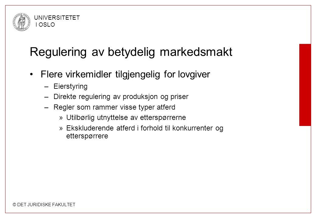 © DET JURIDISKE FAKULTET UNIVERSITETET I OSLO Regulering av betydelig markedsmakt Flere virkemidler tilgjengelig for lovgiver –Eierstyring –Direkte re