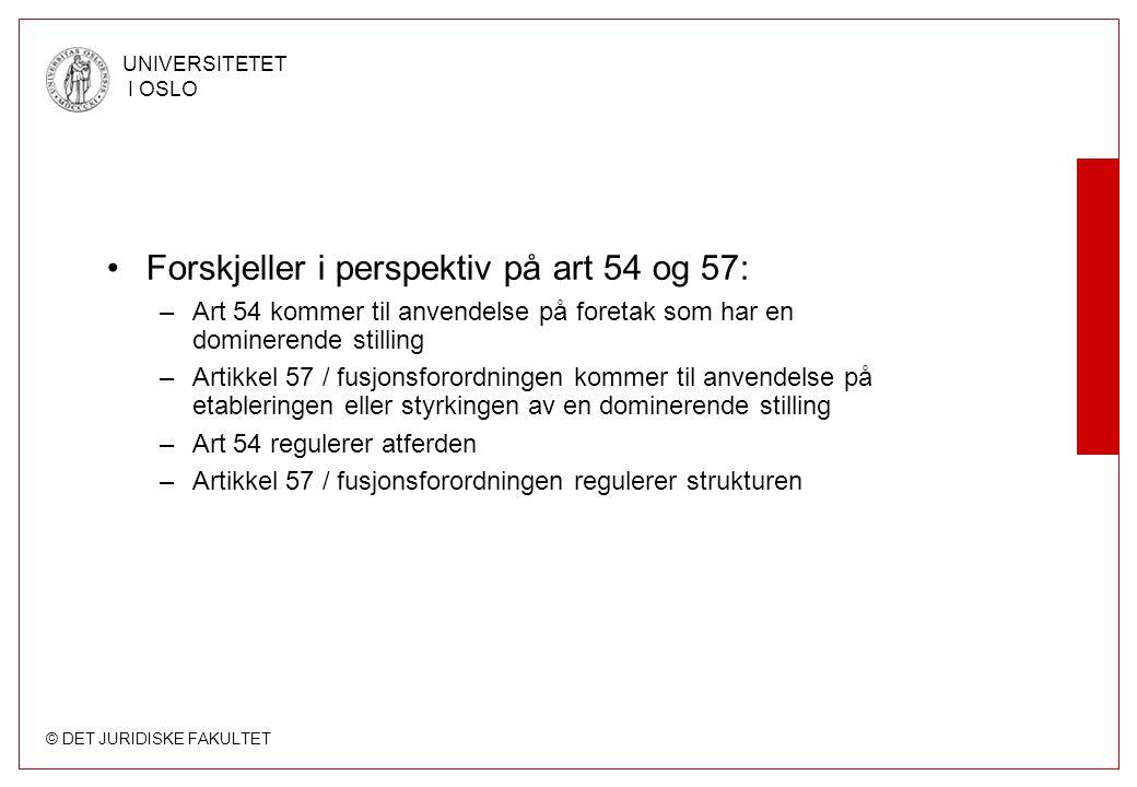 © DET JURIDISKE FAKULTET UNIVERSITETET I OSLO Forskjeller i perspektiv på art 54 og 57: –Art 54 kommer til anvendelse på foretak som har en dominerend