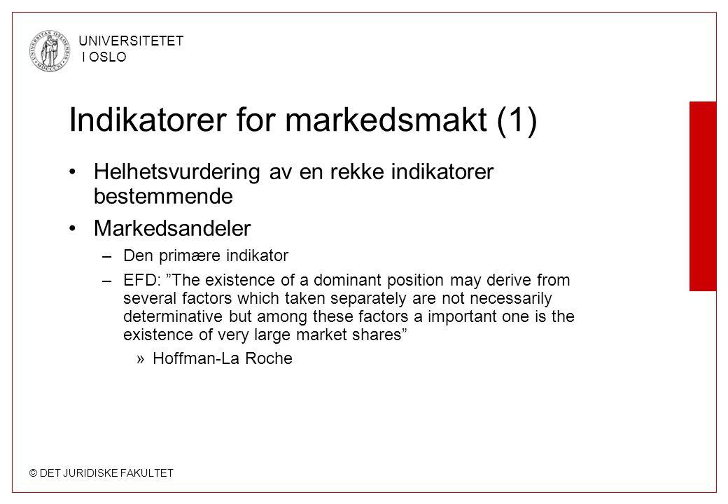 © DET JURIDISKE FAKULTET UNIVERSITETET I OSLO Indikatorer for markedsmakt (1) Helhetsvurdering av en rekke indikatorer bestemmende Markedsandeler –Den