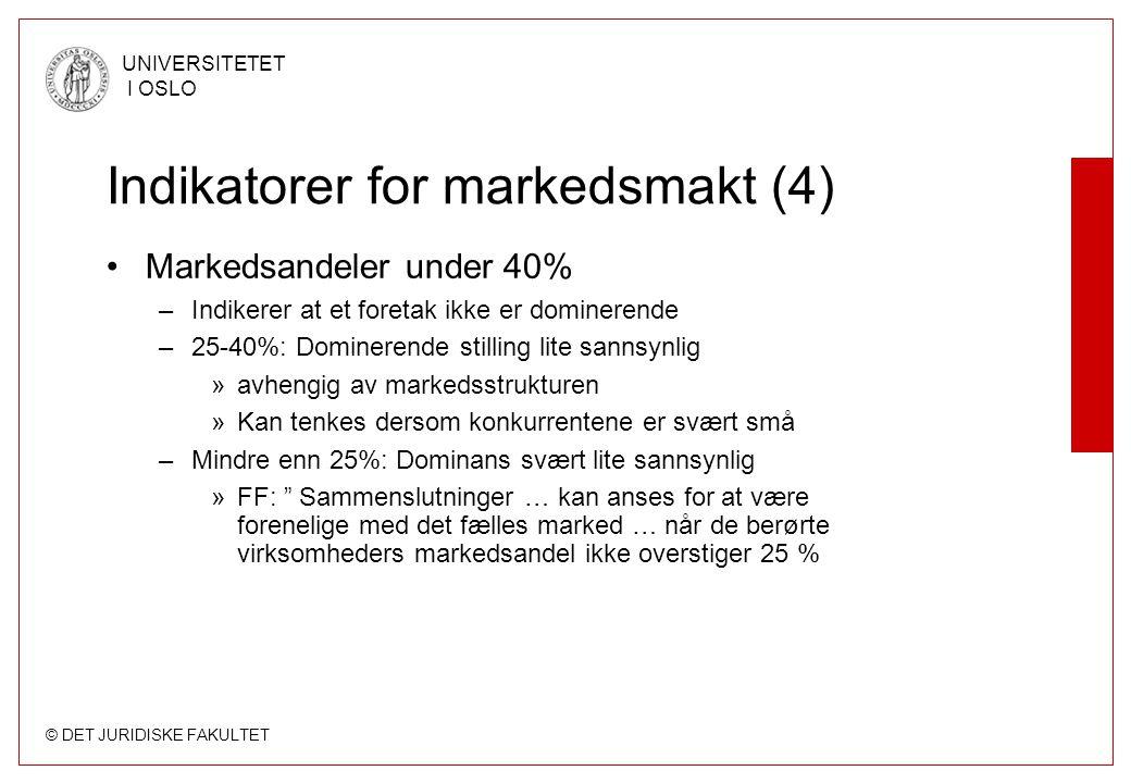 © DET JURIDISKE FAKULTET UNIVERSITETET I OSLO Indikatorer for markedsmakt (4) Markedsandeler under 40% –Indikerer at et foretak ikke er dominerende –2