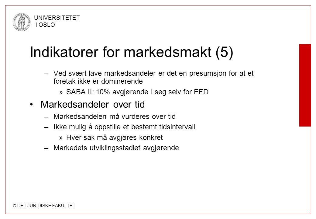 © DET JURIDISKE FAKULTET UNIVERSITETET I OSLO Indikatorer for markedsmakt (5) –Ved svært lave markedsandeler er det en presumsjon for at et foretak ik