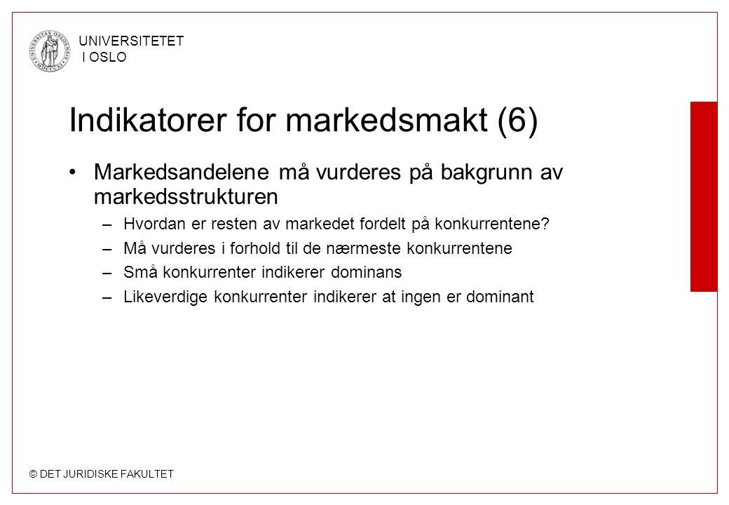 © DET JURIDISKE FAKULTET UNIVERSITETET I OSLO Indikatorer for markedsmakt (6) Markedsandelene må vurderes på bakgrunn av markedsstrukturen –Hvordan er