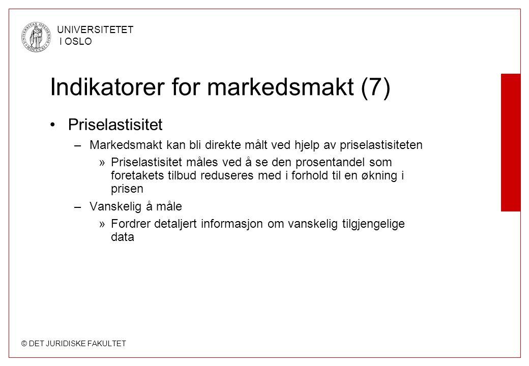 © DET JURIDISKE FAKULTET UNIVERSITETET I OSLO Indikatorer for markedsmakt (7) Priselastisitet –Markedsmakt kan bli direkte målt ved hjelp av priselast