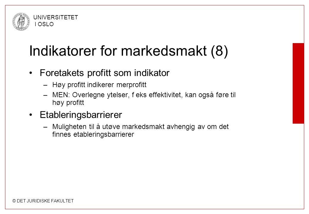 © DET JURIDISKE FAKULTET UNIVERSITETET I OSLO Indikatorer for markedsmakt (8) Foretakets profitt som indikator –Høy profitt indikerer merprofitt –MEN:
