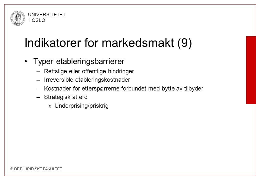 © DET JURIDISKE FAKULTET UNIVERSITETET I OSLO Indikatorer for markedsmakt (9) Typer etableringsbarrierer –Rettslige eller offentlige hindringer –Irrev