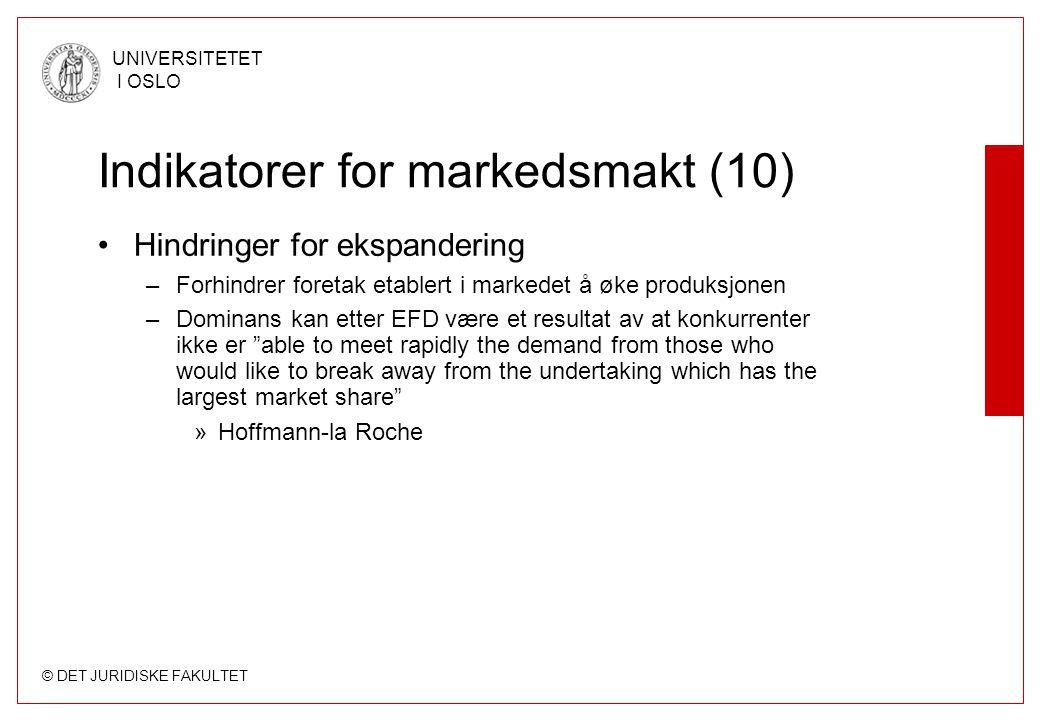 © DET JURIDISKE FAKULTET UNIVERSITETET I OSLO Indikatorer for markedsmakt (10) Hindringer for ekspandering –Forhindrer foretak etablert i markedet å ø