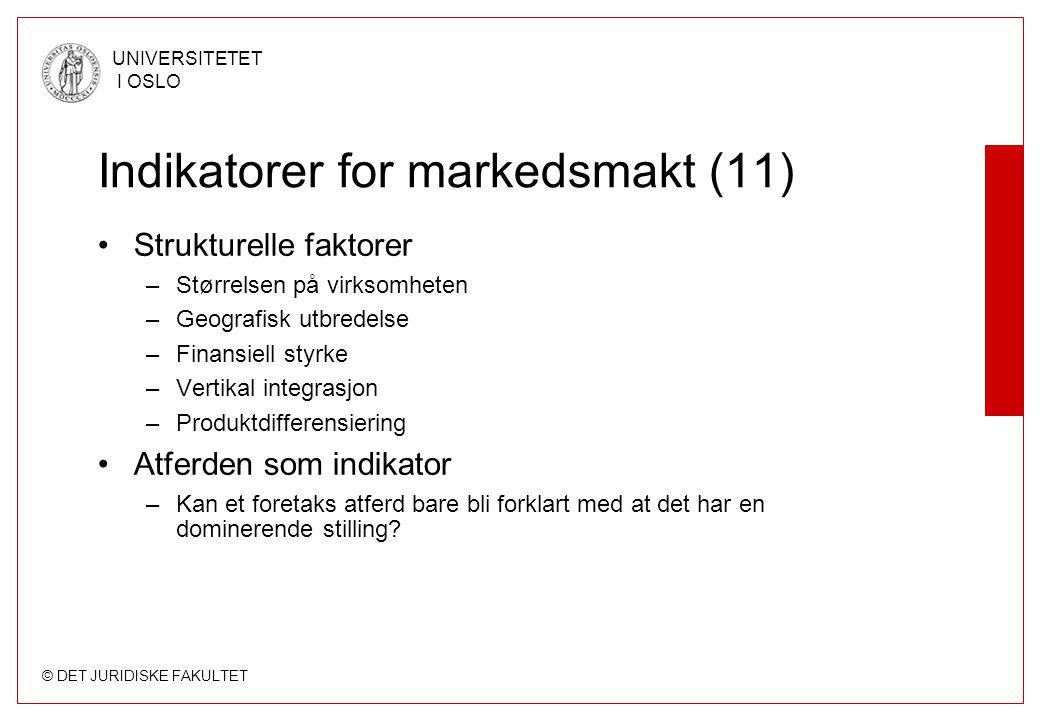 © DET JURIDISKE FAKULTET UNIVERSITETET I OSLO Indikatorer for markedsmakt (11) Strukturelle faktorer –Størrelsen på virksomheten –Geografisk utbredels