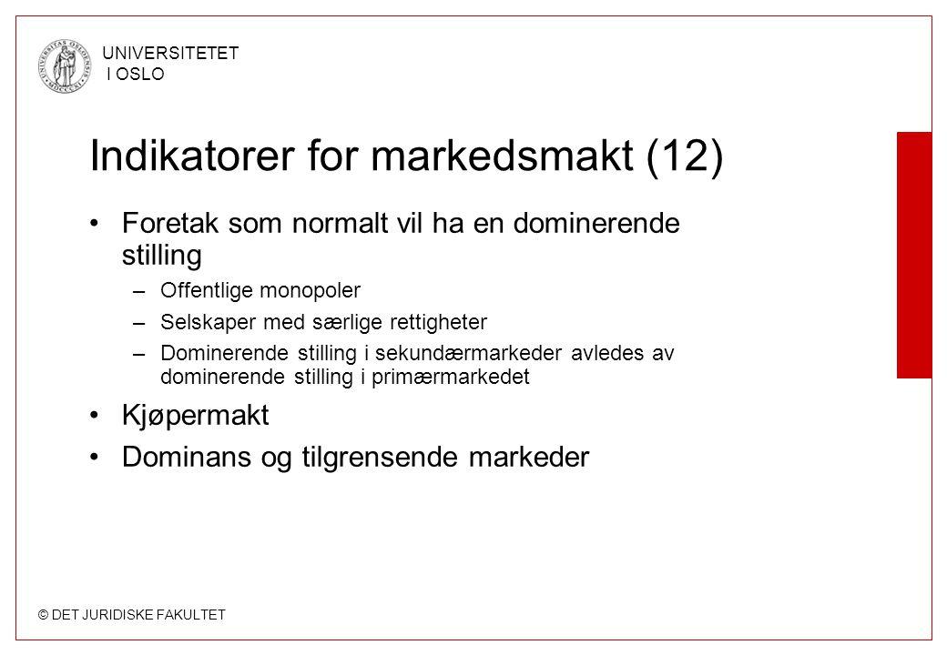 © DET JURIDISKE FAKULTET UNIVERSITETET I OSLO Indikatorer for markedsmakt (12) Foretak som normalt vil ha en dominerende stilling –Offentlige monopole