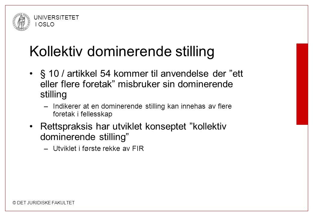 """© DET JURIDISKE FAKULTET UNIVERSITETET I OSLO Kollektiv dominerende stilling § 10 / artikkel 54 kommer til anvendelse der """"ett eller flere foretak"""" mi"""