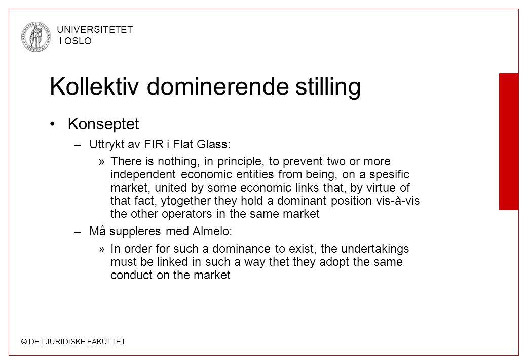 © DET JURIDISKE FAKULTET UNIVERSITETET I OSLO Kollektiv dominerende stilling Konseptet –Uttrykt av FIR i Flat Glass: »There is nothing, in principle,