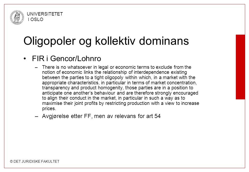 © DET JURIDISKE FAKULTET UNIVERSITETET I OSLO Oligopoler og kollektiv dominans FIR i Gencor/Lohnro –There is no whatsoever in legal or economic terms