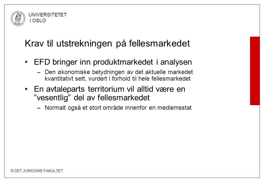 © DET JURIDISKE FAKULTET UNIVERSITETET I OSLO Krav til utstrekningen på fellesmarkedet EFD bringer inn produktmarkedet i analysen –Den økonomiske bety