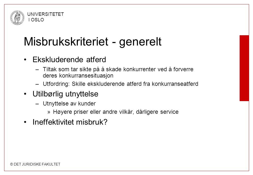 © DET JURIDISKE FAKULTET UNIVERSITETET I OSLO Misbrukskriteriet - generelt Ekskluderende atferd –Tiltak som tar sikte på å skade konkurrenter ved å fo