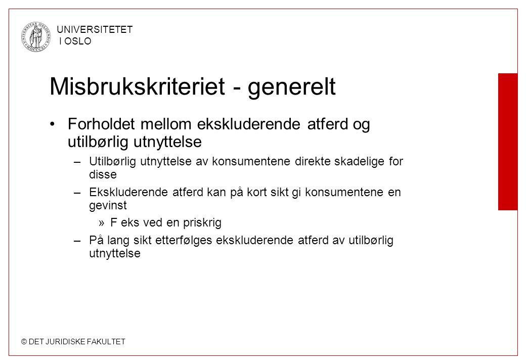 © DET JURIDISKE FAKULTET UNIVERSITETET I OSLO Misbrukskriteriet - generelt Forholdet mellom ekskluderende atferd og utilbørlig utnyttelse –Utilbørlig