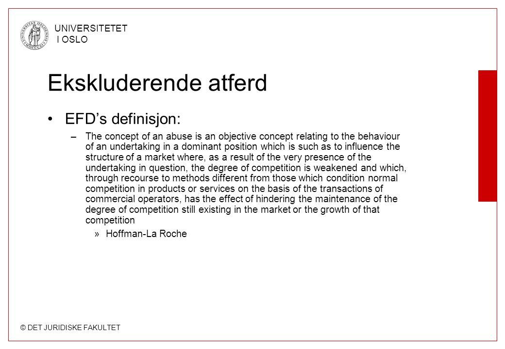 © DET JURIDISKE FAKULTET UNIVERSITETET I OSLO Ekskluderende atferd EFD's definisjon: –The concept of an abuse is an objective concept relating to the